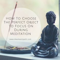 How To Choose The Perfect Object To Focus On During Meditation | theshantipath.com What we focus on during meditation matters just as much as finding a comfortable seated position.