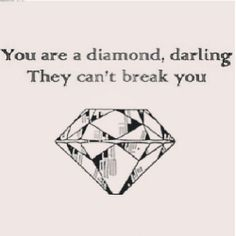 You're a diamond, darling they can't break you #quote