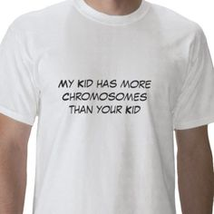 Down Syndrome T Shirt -  repinned by @PediaStaff – Please visit http://ht.ly/63sNt for all (hundreds of) our pediatric therapy pins