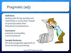 Word of the Day! PRAGMATIC (adj) Download this vocabulary flashcard to help study for the SAT or ACT from www.SATPrepGroup.com