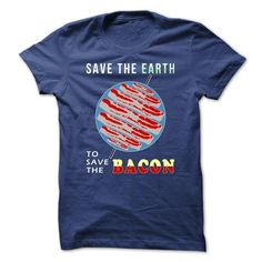 Earth Day - Save the Earth to Save the Bacon T-Shirt Hoodie Sweatshirts ieo