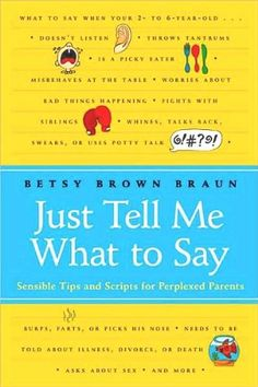 Just Tell Me What to Say: Simple Scripts for Perplexed Parents - Kindle edition by Betsy Brown Braun. Health, Fitness & Dieting Kindle eBooks @ Amazon.com.