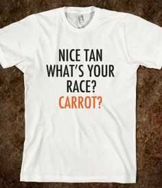 NICE TAN WHAT'S YOUR RACE? CARROT?