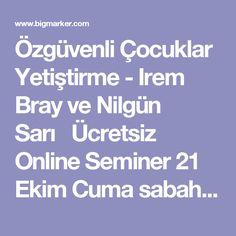 Özgüvenli Çocuklar Yetiştirme - Irem Bray ve Nilgün SarıÜcretsiz Online Seminer 21 Ekim Cuma sabahı 10-11.30 arası.Kayıtlar açıldı.