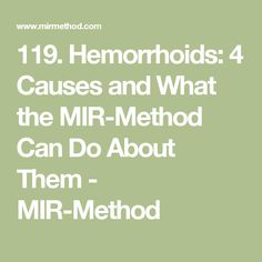 119. Hemorrhoids: 4 Causes and What the MIR-Method Can Do About Them - MIR-Method