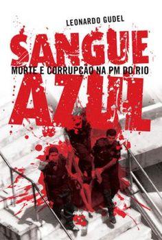 Sangue Azul (Livro) http://www.feedbackmag.com.br/sangue-azul-morte-e-corrupcao-na-pm-do-rio/