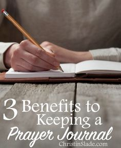 3 BENEFITS TO KEEPING A PRAYER JOURNAL I started a prayer journal shortly after I became a Christian when I was a teenager. It's benefits have been amazing and I want to share them with you.