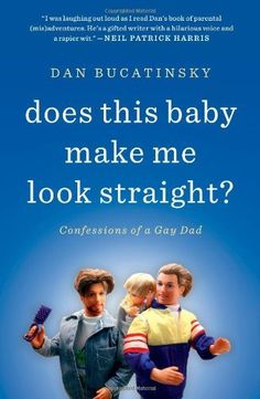 Does This Baby Make Me Look Straight?: Confessions of a Gay Dad by Dan Bucatinsky