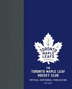 Jason Wilson and David Shea, The Toronto Maple Leaf Hockey Club - Official Centennial Publication, 1917-2017 (McClelland and Stewart, 2016).