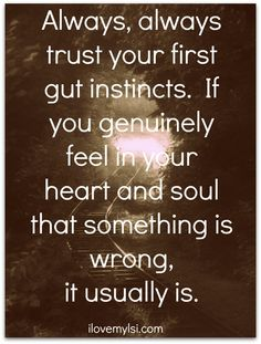 We all need to learn to trust our first instincts, and that definitely applies to our romantic or love relationships, or any relationship at all.