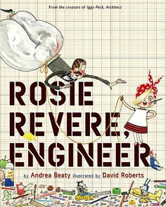 ROSIE REVERE, ENGINEER by Andrea Beaty This book is not collecting star from reviewers, but I think it is an important book for all girls (and boys) to read, and then to tinker. Parents and teachers should all be using this book over and over to inspire and teach our future inventors! Don't miss the historical note at the end! ROSIE gets a star review from me!