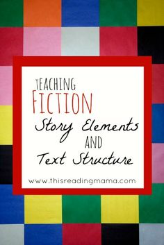 Fiction Story Elements and Text Structure | This Reading Mama