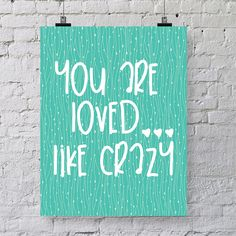 INSTANT DOWNLOAD unique printable for those who love a good quote. Great for the modern eclectic home. Instantly update your decor. YOU ARE LOVED LIKE CRAZY