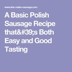 A Basic Polish Sausage Recipe that's Both Easy and Good Tasting