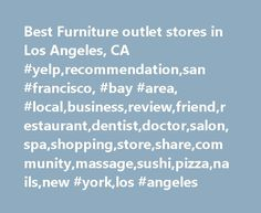 Best Furniture outlet stores in Los Angeles, CA #yelp,recommendation,san #francisco, #bay #area, #local,business,review,friend,restaurant,dentist,doctor,salon,spa,shopping,store,share,community,massage,sushi,pizza,nails,new #york,los #angeles http://furniture.remmont.com/best-furniture-outlet-stores-in-los-angeles-ca-yelprecommendationsan-francisco-bay-area-localbusinessreviewfriendrestaurantdentistdoctorsalonspashoppingstoresharecommunitymassag-4/  Best furniture outlet stores in Los…