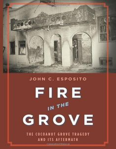 Fire in the Grove: The Cocoanut Grove Tragedy and Its Aftermath by John C. Esposito, http://www.amazon.com/dp/030681501X/ref=cm_sw_r_pi_dp_OoiBqb128XNHP