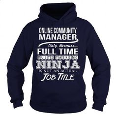 Awesome Tee For Online Community Manager - #teestars #short sleeve sweatshirt. ORDER HERE => https://www.sunfrog.com/LifeStyle/Awesome-Tee-For-Online-Community-Manager-96538256-Navy-Blue-Hoodie.html?60505