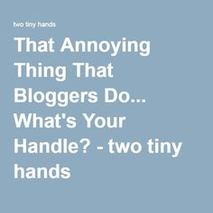 That Annoying Thing That Bloggers Do... What's Your Handle? - two tiny hands