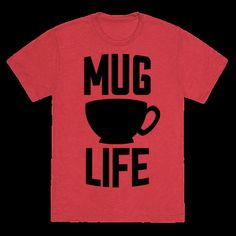 Hey, I didn't choose the mug life, the mug life chose me- and my friends, family, and most of my co-workers. Wear this cute coffee shirt with jittery pride as you slurp your caffeinated bliss of choice.