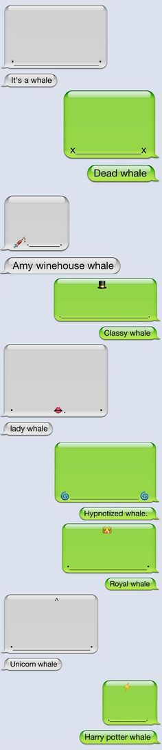 I cannot WAIT until I have an I- Phone and then all of my friends with I phones will get whale texts!