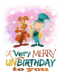 Today is my #unbirthday! Is it yours, too? #mad #hatter #march #hare #alice #wonderland #Disney #quote
