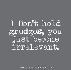 Strength Quotes : QUOTATION - Image : Quotes Of the day - Description Live Life Happy Quote: I Don't hold grudges, you just become irrelevant. Great Quotes, Quotes To Live By, Inspirational Quotes, Super Quotes, Words Quotes, Me Quotes, Sayings, Grudge Quotes, I'm Happy Quotes
