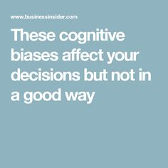 These cognitive biases affect your decisions but not in a good way