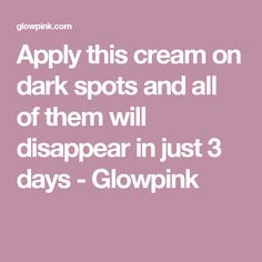 Apply this cream on dark spots and all of them will disappear in just 3 days - Glowpink