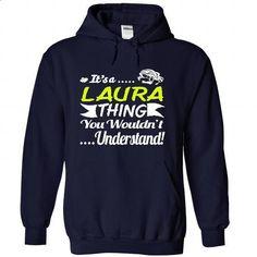 Its a LAURA Thing Wouldnt Understand - T Shirt, Hoodie, - #creative tshirt #hoodie. SIMILAR ITEMS => https://www.sunfrog.com/Names/Its-a-LAURA-Thing-Wouldnt-Understand--T-Shirt-Hoodie-Hoodies-YearName-Birthda-6750-NavyBlue-31078058-Hoodie.html?68278