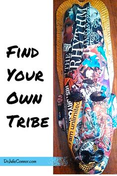 """Learn """"How to Find Your Tribe"""" and the people who will support you. http://www.drjulieconnor.com/how-to-find-your-tribe/"""