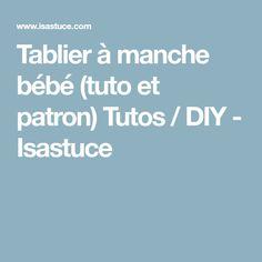 Tablier à manche bébé (tuto et patron) Tutos / DIY - Isastuce