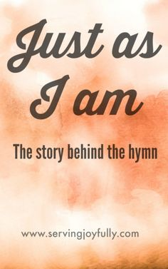 "The story behind the hymn, ""Just as I am"" and why it's more than an altar call for the lost."
