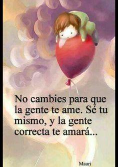 Sé tu mismo y la gente correcta te amará..!!
