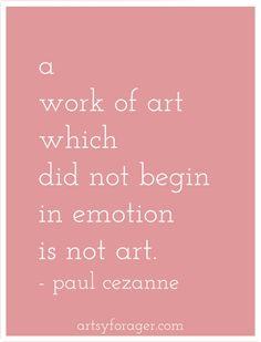 -a work of art which did not begin in emotion is not art- paul cezanne