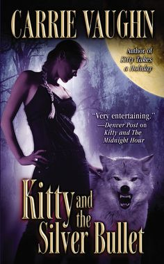 KITTY AND THE SILVER BULLET (Kitty Norville, #4) by Carrie Vaughn