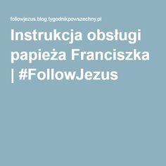 Instrukcja obsługi papieża Franciszka   #FollowJezus