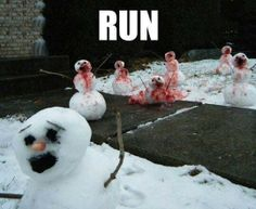 The zombie apocalypse started with snowmen??? Run! And keep going until spring!!!