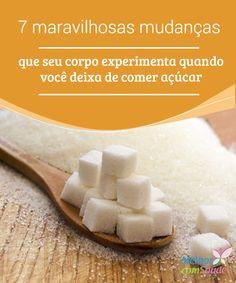 Mudança que o #corpo experimenta ao deixar de comer açúcar  O #açúcar pode ser muito #prejudicial para a saúde. Confira nesse artigo #mudanças que o #controle desse alimento pode proporcionar ao seu corpo.