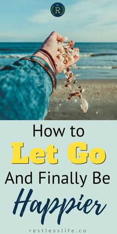 How to Let Go and Be Happier with Your Life