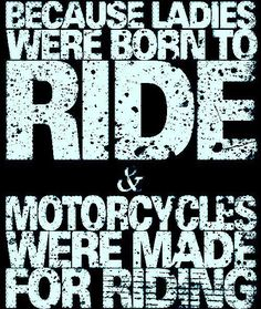 Because ladies were born to ride and motorcycles were made for riding Biker Quotes, Motorcycle Quotes, Motocross Quotes, Lady Biker, Biker Girl, Hummer, Biker Love, Scooter Motorcycle, Funny Motorcycle