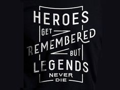 Heroes Get Remembered #typography #design #inspiration