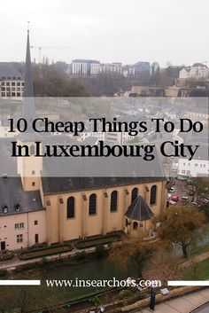 10 Fun and Cheap Things To Do in Luxembourg City, Luxembourg via In Search Of.