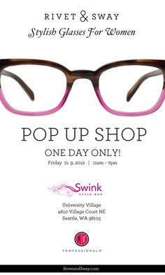 Swink Style Bar Presents…    The First Ever Rivet & Sway Pop Up Shop    One day only!     See our stylish glasses for women in person.     The ladies from Rivet & Sway will match you to frame shapes that flatter your face. And learn from the fab team at Swink how to style hair and makeup to complete your look.    Friday, November 9, 2012  11am – 7pm  Swink Style Bar in U Village