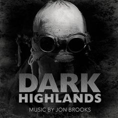 Original Motion Picture Soundtrack from the movie 'Dark Highlands' composed and produced by film composer Jon Brooks. Suspenseful, creepy and dark orchestral film music with haunting, chilling and foreboding undertones.