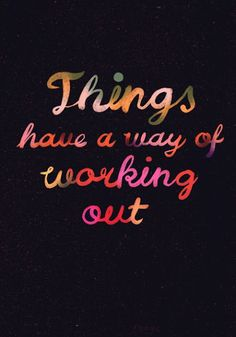 Things have a way of working out | Inspirational Quotes