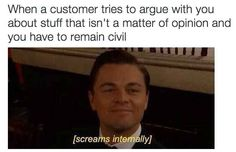 So they'll know that, no, the customer is not always right: