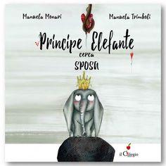 KIDS BOOKS: PRINCIPE ELEFANTE CERCA SPOSA di Manuela Monari e Manuela Trimboli per IL CILIEGIO EDIZIONI