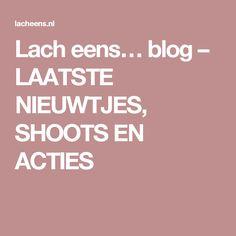 Lach eens… blog – LAATSTE NIEUWTJES, SHOOTS EN ACTIES