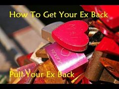 How To Get Your Ex Back - Pull Your Ex Back
