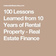 100 Lessons Learned from 10 Years of Rental Property - Real Estate Finance